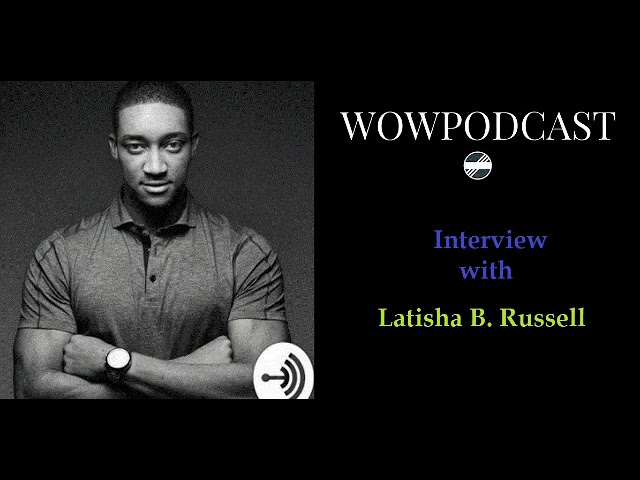 WOW Podcast Interview featuring Latisha B. Russell