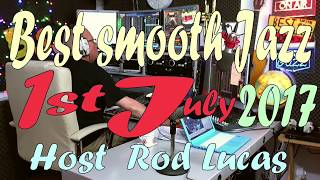 BEST SMOOTH JAZZ : 1ST JULY 2017 : HOST ROD LUCAS
