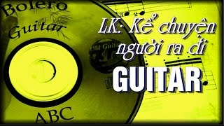 Liên khúc nhạc vàng - Chuyện kể người ra đi - nhac guitar ABC