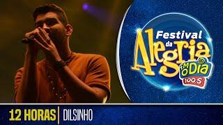 Dilsinho - 12 Horas (Ao Vivo Festival da Alegria 2018)