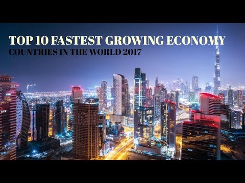 Top 10 Fastest growing economy countries in the world 2017