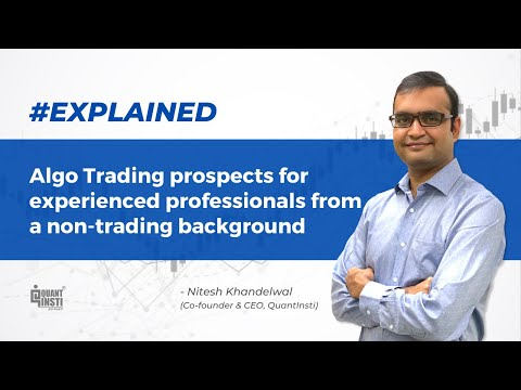 Algo trading prospects for experienced professionals from a non-trading background #AlgoTradingAMA