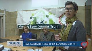 TRANI, CAMBIAMENTI CLIMATICI: UNA RESPONSABILITÀ DI TUTTI