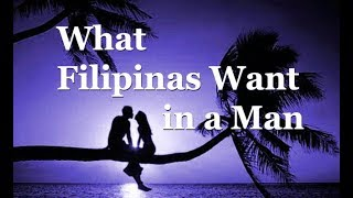 What Filipinas Want From A Man