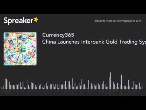 China Launches Interbank Gold Trading System