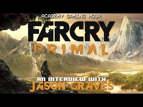 Academy Gaming Hour w/ Composer Jason Graves (Far Cry Primal)