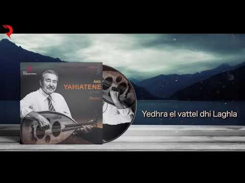 AKLI YAHIATENE 2018 - Yedhra el vattel dhi Laghla