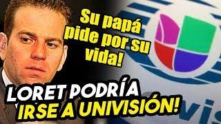Sale Loret de Televisa y podría irse a Univisión. Su papá envió un video a AMLO!
