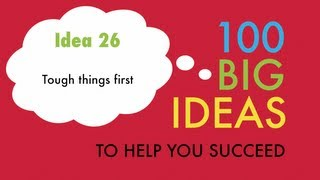 Big Idea No.26 - Tough things first