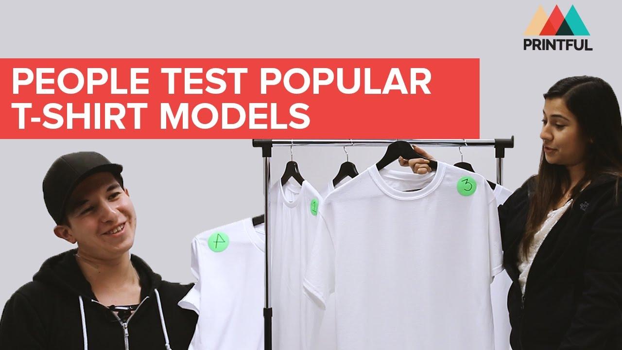 People Test Popular T-shirt Models - Printful
