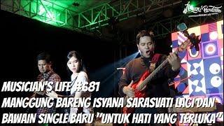 """MUSICIAN'S LIFE #681   MANGGUNG BARENG ISYANA SARASVATI LAGI BAWAIN SINGLE """"UNTUK HATI YANG TERLUKA"""""""