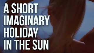A Short Imaginary Holiday in the Sun
