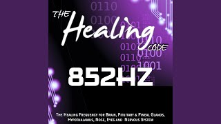 The Healing Code: 852 Hz (1 Hour Healing Frequency for Brain, Pituitary & Pineal Glands,...