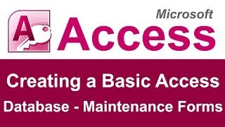 Creating a Basic Access Database - Maintenance Forms