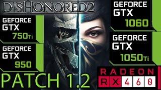 Dishonored 2 Patch 1.2 Performace Analysis - GTX 1060 - GTX 1050 ti - GTX 950 - RX 460 - GTX 750 ti