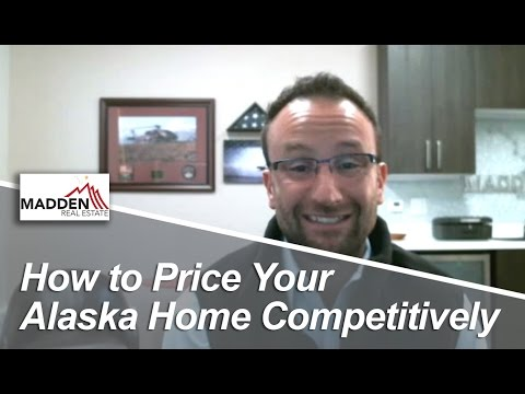 Alaska Real Estate Agent: How To Price Your Alaska Home Competitively