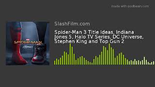Spider-Man 3 Title Ideas, Indiana Jones 5, Halo TV Series, DC Universe, Stephen King and Top Gun 2