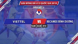 Viettel vs Becamex Bình Dương | Bán kết giải U15 quốc gia - cúp TSB 2018 | VFF Channel