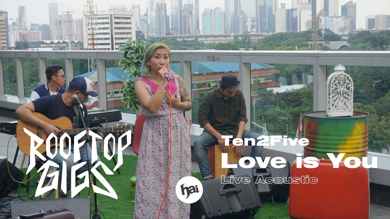 Ten2Five - Love Is You | Rooftop Gigs | HAI