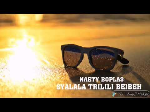 SYALALA TRILILI BEIBEH - NAETY BOPLAS