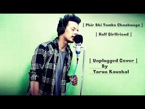 Phir Bhi Tumko Chaahunga | HalfGirlfriend | Arjun,Shradhha | Arijit Singh | Mithoon | Tarun Kaushal