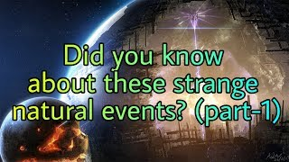 strangest natural phenomena and mysterious events (part-1)