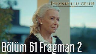 İstanbullu Gelin 61. Bölüm 2. Fragman