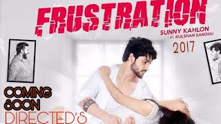 """FRUSTRATION "" BRAND NEW SONG BY #SUNNYKAHLON ft. #KHUSHALSANDHU MUSIC BY MIXSINGH // RELEASING Soon"