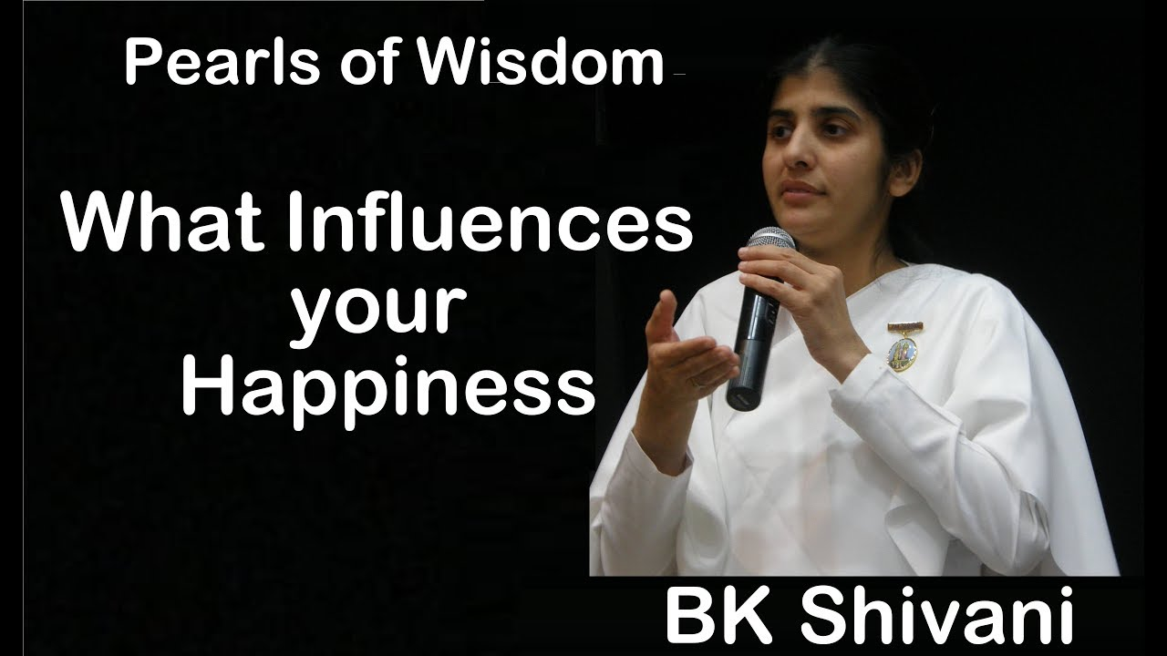 What Influences Happiness And Contentment - BK Shivani