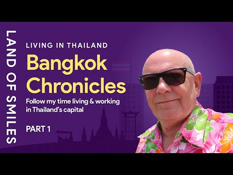Living in Thailand - Bangkok Chronicles Living and Working in Thailand's Capital Part 1