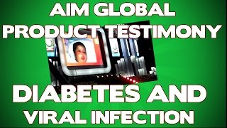 Aim Global Product Testimony - Diabetes and Viral Infection