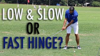 Backswing Advice:  Low and Slow or Fast Hinge?