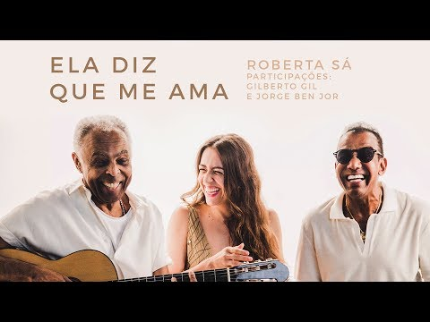 Roberta Sá – Ela diz que me ama ft. Gilberto Gil e Jorge Ben Jor