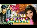 Katra Katra - कतरा कतरा - Deepak Chaowdhary - Power of Love - Hindi Romantic Song 2017