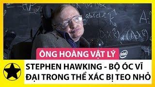 'Ông Hoàng Vật Lý' Stephen Hawking – Bộ Óc Vĩ Đại Trong Thể Xác Bị Teo Nhỏ
