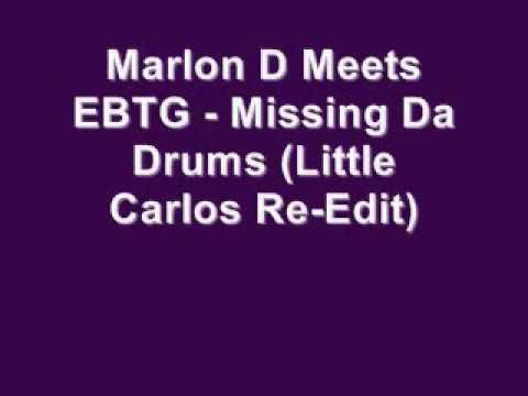 Marlon D Meets EBTG - Missing Da Drums (Little Carlos Re-Edit)