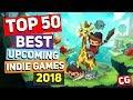 Top 50 Best Upcoming Indie Games of 2018
