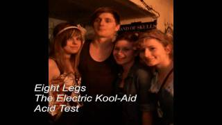 Eight Legs - The Electric Kool-Aid Acid Test