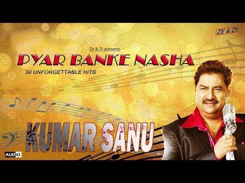 KUMAR SANU | PYAR BANKE NASHA |30  UNFORGETTABLE HITS BY KUMAR SANU |