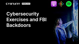 Cybersecurity Exercises and FBI Backdoors | The Cybrary Podcast Ep. 64