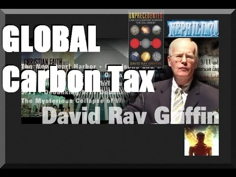 Prof David Ray Griffin wants a  Global Carbon Tax?