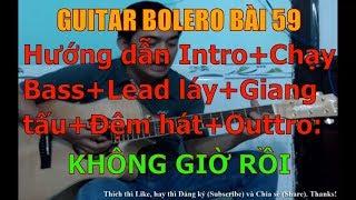 GUITAR BOLERO BÀI 59: KHÔNG GIỜ RỒI - (Hướng dẫn Intro+Chạy Bass+Lead láy+Giang tấu+Đệm hát+Outtro)