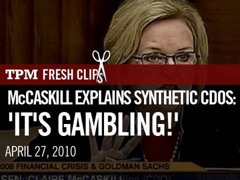 McCaskill Explains Synthetic  CDOs: 'It's Gambling!'