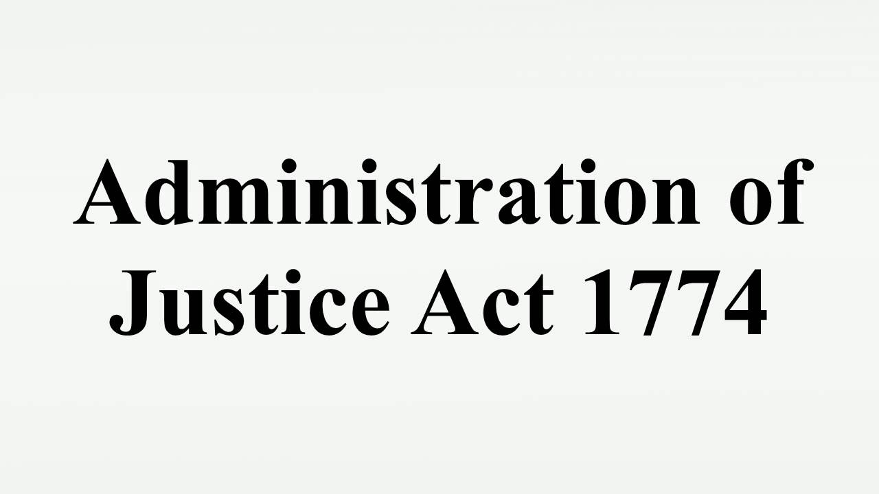 Administration of Justice Act 1774 - YouTube