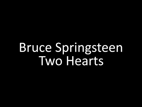 Bruce Springsteen: Two Hearts | Lyrics