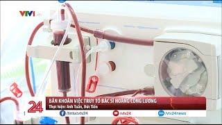 Băn khoăn việc truy tố bác sĩ Hoàng Công Lương | VTV24