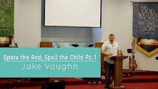 Spare the Rod, Spoil the Child Pt 1   Sermon   East Delta Baptist Church