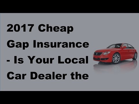 2017 Cheap Gap Insurance |  Is Your Local Car Dealer the Best Place to Buy Gap Insurance