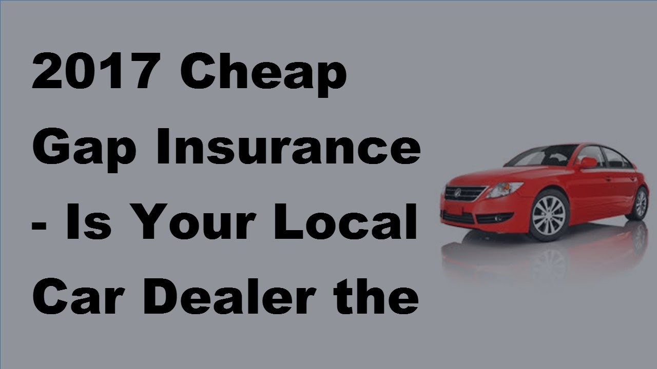 2017 cheap gap insurance is your local car dealer the best place to buy gap insurance youtube. Black Bedroom Furniture Sets. Home Design Ideas
