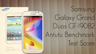 Samsung Galaxy Grand Duos GT-I9082 Antutu Benchmark Test Score